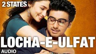 Nonton 2 States Locha E Ulfat Full Song  Audio    Arjun Kapoor  Alia Bhatt Film Subtitle Indonesia Streaming Movie Download