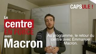 Capsule : le centre en force avec Emmanuel Macron