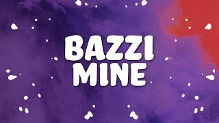 Video Bazzi - Mine (Lyrics) 💕💓💗💘 MP3, 3GP, MP4, WEBM, AVI, FLV Juni 2018