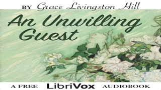 Unwilling Guest | Grace Livingston Hill | Christian Fiction, Family Life | Audiobook | 1/6