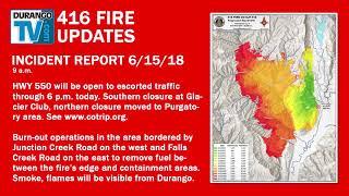 416 Fire Update 9 a.m. 6/15/18