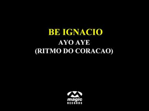 Be Ignacio - Ayo Aye (Ritmo Do Coracao)