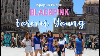 Video [KPOP IN PUBLIC] BLACKPINK - Forever Young  | Dance Cover By EYE CANDY MP3, 3GP, MP4, WEBM, AVI, FLV Januari 2019