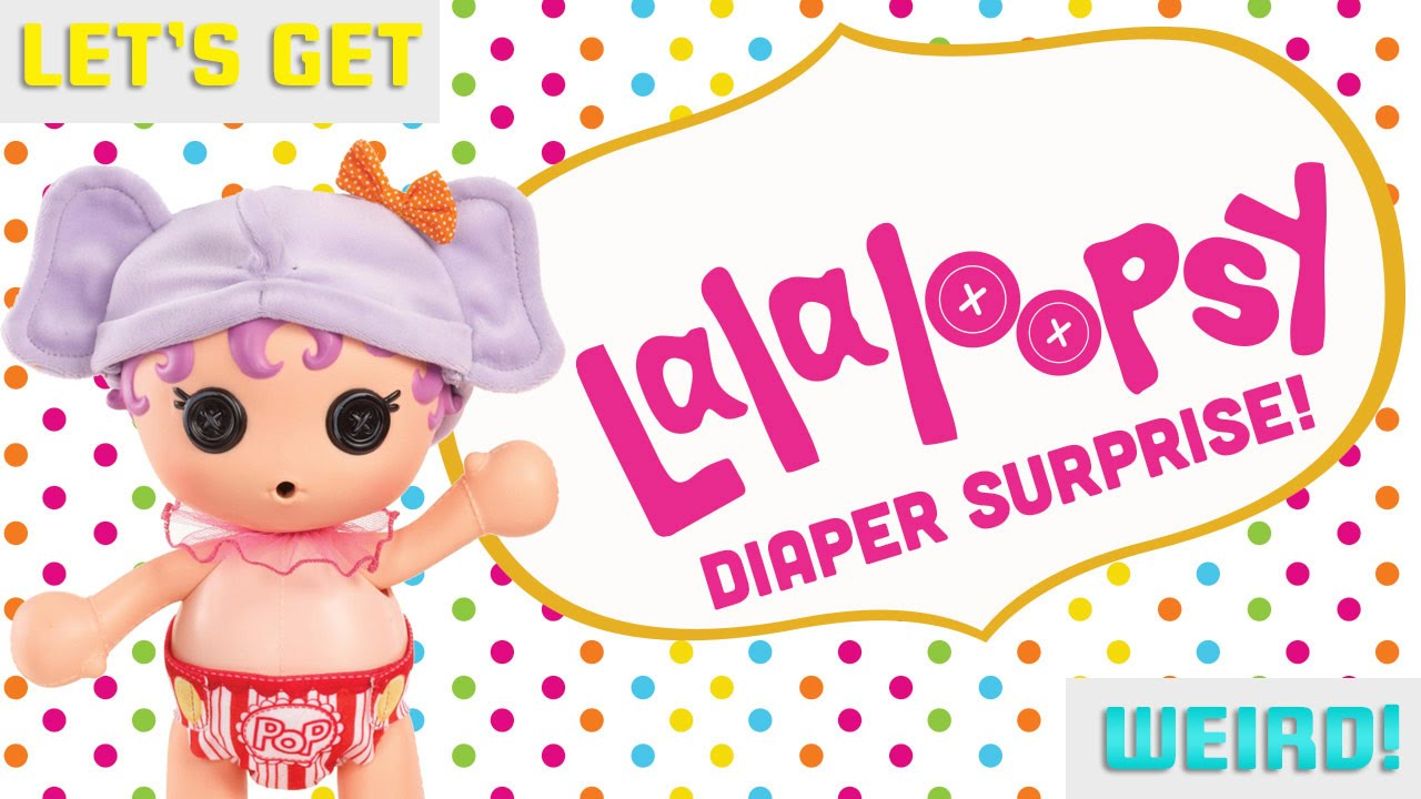 Lalaloopsy Diaper Surprise! – Lets Get Weird