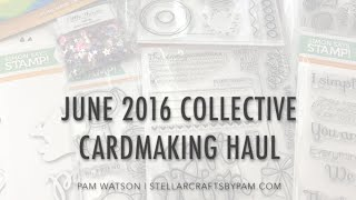 NEW VIDEO! June 2016 Collective Cardmaking Haul