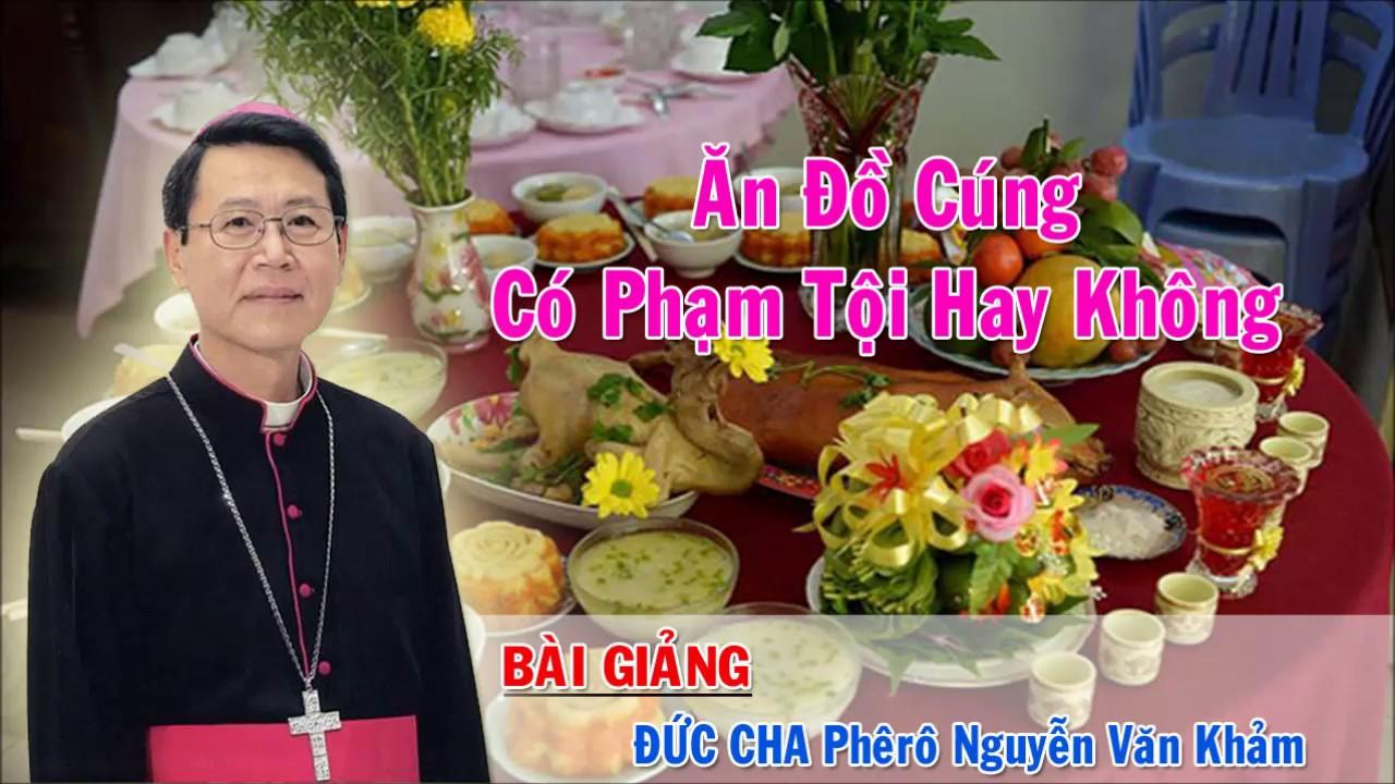 Ăn Đồ Cúng Có Phạm Tội Hay Không? | Bài Giảng Của Đức Cha Phêrô Nguyễn Văn Khảm