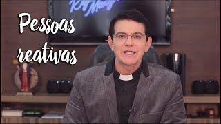 Padre Reginaldo Manzotti: Pessoas reativas
