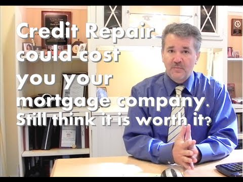 Credit Repair companies could cost you your mortgage company. Still think it is worth it?