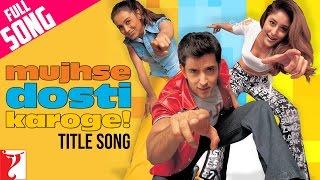 Mujhse Dosti Karoge - Full Title Song   Hrithik Roshan   Kareena Kapoor   Rani Mukerji Video