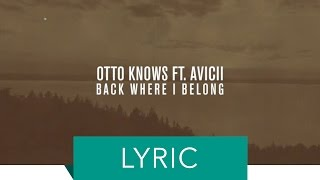 Otto Knows Ft. Avicii Back Where I Belong (Lyric Video) new videos