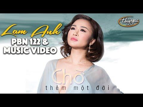 Lam Anh - Chờ Thêm Một Đời / PBN 122 & Music Video - Thời lượng: 8 phút, 5 giây.