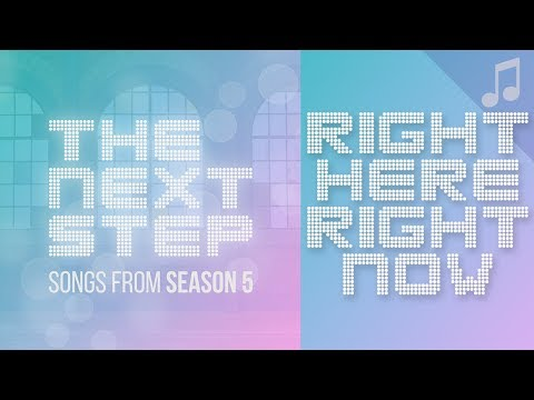 "♪ ""Right Here, Right Now ♪"" - Songs From The Next Step"