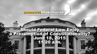 Click to play: Should Federal Law Enjoy a Presumption of Constitutionality? - Audio/Video