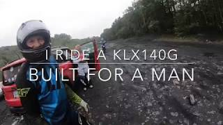 9. I Ride a KLX140G Built For a Man!!