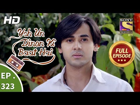 Yeh Un Dinon Ki Baat Hai - Ep 323 - Full Episode - 17th December, 2018