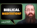 What is Biblical Meditation? How do we meditate on the Word of God? | UNLEARN