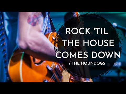 The Houndogs - Rock Til The House Comes Down