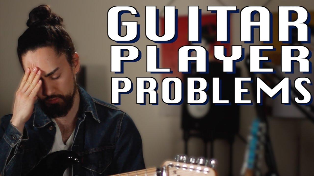 Guitar Player Problems