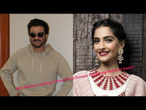Anil Kapoor Looking Forward For Sonam Receiving National Award
