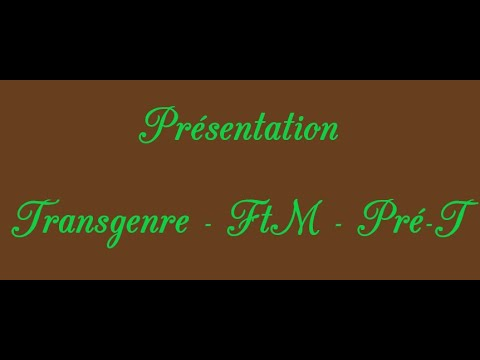 Video Présentation - FtM - Transgenre - Pré-T download in MP3, 3GP, MP4, WEBM, AVI, FLV January 2017