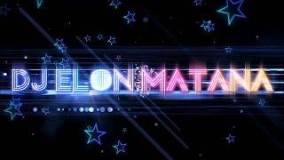 ♫ DJ ELON MATANA #Official MegaMix 2017ᴺᴱᵂ# 1 Hour   AreYouReady?! ♫ *HD 1080p*