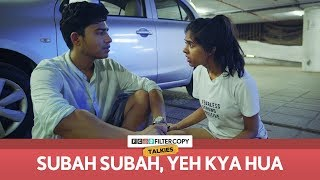 Video Subah Subah, Yeh Kya Hua | FilterCopy Talkies | S01E02 | Ft. Sejal Kumar and Aniruddha Banerjee MP3, 3GP, MP4, WEBM, AVI, FLV Juni 2018