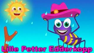 Lille Peter Edderkop Lille Petter Edderkopp han klatret på min hatt. Så begynte det å regne og Petter ned han datt. Så kom solen og skinte på min hatt. Da ble ...
