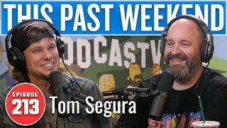 Tom Segura | This Past Weekend w/ Theo Von #213