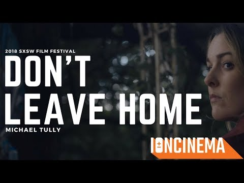 Michael Tully's Don't Leave Home | 2018 SXSW Film Festival