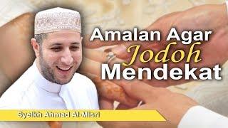 Download Video Syeikh Ahmad Al-Misri - Amalan Agar Jodoh Mendekat MP3 3GP MP4