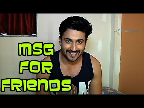 Dheeraj Dhoopar's special message for his friends