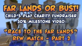 Race to the Far Lands RFW Match - Part 2 - Far Lands or Bust 30% Fundraiser Milestone