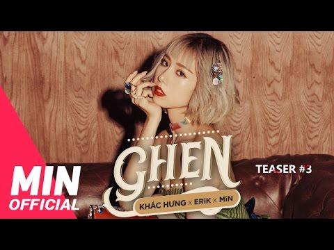 Teaser #3 - KHẮC HƯNG x ERIK x MIN - #GHEN - Thời lượng: 23 giây.