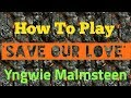 TUTORIAL SOLO GUITAR SAVE OUR LOVE - YNGWIE MALMSTEEN
