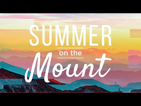 """06-14-20  Summer on the Mount 