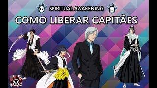 Bleach Spiritual Awakening - Como Liberar Capitães Facilmente !