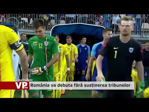 România va debuta fără susținerea tribunelor