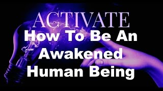 How To Be An Awakened Human Being