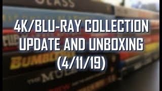 4K/BLURAY COLLECTION UPDATE AND UNBOXING (4/11/19)