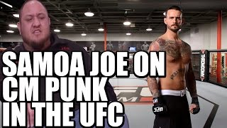 Samoa Joe on CM Punk in UFC