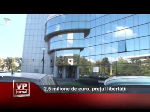 2,5 milione de euro, prețul libertății