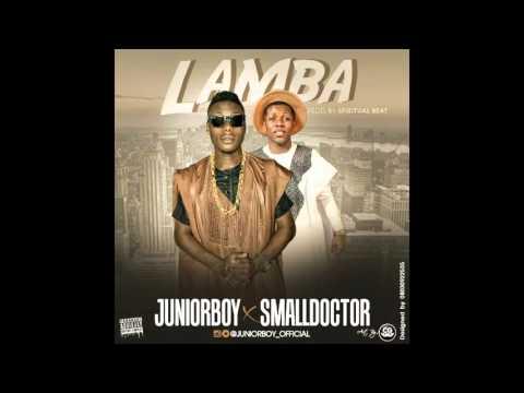 JUNIOR BOY FT SMALL DOCTOR - LAMBA