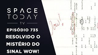 Resolvido o Mistério do Sinal Wow! - Space Today TV Ep.735 by Space Today