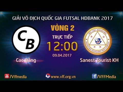 TRỰC TIẾP | CAO BẰNG VS SANEST TOURIST KH | VÒNG 2 - VCK GIẢI VĐQG FUTSAL HD BANK 2017
