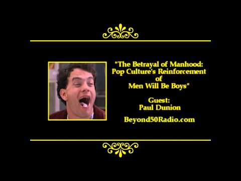 The Betrayal of Manhood: Pop Culture's Reinforcement of Men Will Be Boys