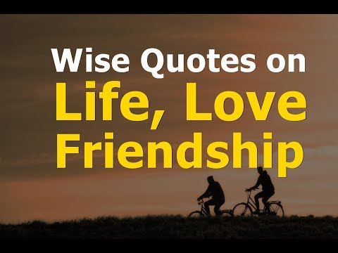 Friendship quotes - Wise Quotes on Life, Love and Friendship