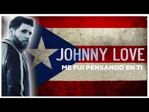 Letra Me Fui Pensando En Ti Johnny Love
