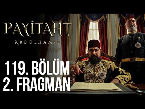 Payitaht Abdülhamid 119. Bölüm 2. Fragmanı