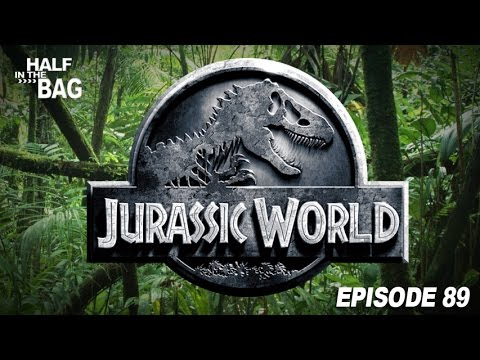 Half in the Bag Episode 89: Jurassic World