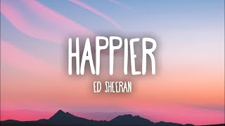 Video Ed Sheeran - Happier (Lyrics) MP3, 3GP, MP4, WEBM, AVI, FLV Juni 2018